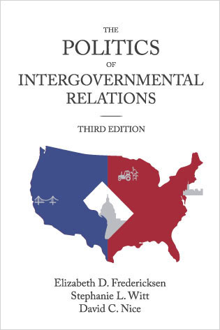 Politics of Intergovernmental Relations (Third Edition) - Fredericksen, Witt, Nice